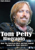 Tom Petty Biography: How The American Rock and Roll Legend Shaped the Music Industry?: [Tom Petty & The Heartbreakers Debut] by Chris Dicker