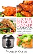 Electric Pressure Cooker Cookbook-60 Quick, Easy, and Healthy Pressure Cooker Recipes for Electric Pressure Cookers by Vanessa Olsen