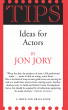 Tips, Ideas for Actors by Jon Jory