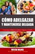 Cómo Adelgazar y Mantenerse Delgada-Y cómo hacer adelgazar y mantener delgada a su familia by Melisa Valdéz