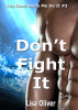 Don't Fight It by Lisa Oliver