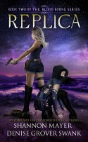 Shannon Mayer & Denise Grover Swank - Replica (The Blood Borne Series, Book 2)