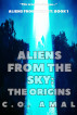 Aliens from the Sky - The Origins by C.O. Amal
