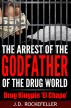 The arrest of the godfather of the drug world: Drug Kingpin 'El Chapo' by J.D. Rockefeller