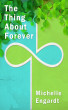 The Thing About Forever by Michelle Engardt