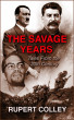 The Savage Years: Tales From the 20th Century by Rupert Colley