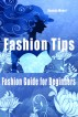 Fashion Tips - Fashion Guide for Beginners by Deedee Moore
