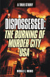 Dispossessed: The Burning of Murder City USA by Michael C. Hughes