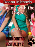 Playing with the Dogs (Mind Control Bestiality 2) by Deana Michaels