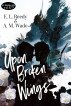 Upon Broken Wings by E.L. Reedy & A.M. Wade
