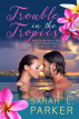 Trouble in the Tropics by Sarah L Parker