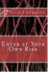 Enter At Your Own Risk by Alyss J. Anderson