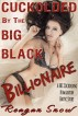 Cuckolded by the Big Black Billionaire - Cuckolding Humiliation Hotwife BBC Erotica by Reagan Snow