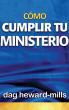 Cómo cumplir tu ministerio by Dag Heward-Mills