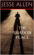The Shadow Place by Jesse Allen
