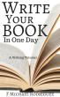 Write Your Book In One Day:  A Writing Tutorial by F Michael Rodriguez