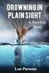 Drowning in Plain Sight ...A Survivor's Story by Len Parsons