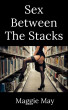 Sex Between the Stacks by Maggie May