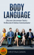Body Language: Discover Uncommon Body Language Secrets To Become A Genius Communicator And Learn How To Use Body Language To Read People's Mind by Kristina Dawn