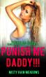 Punish Me Daddy (StepDaddy-StepDaughter Erotica Fantasy) by Misty Rain Meadows