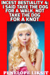 I Said Take The Dog For A Walk, Not Take The Dog For A Knot: Incest Bestiality 4 by Penelope Liksit