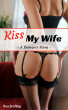 Kiss My Wife: A Swingers Story by Ava Sterling