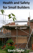 Health and Safety for Small Builders by Gavin Taylor