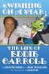 Wishing on a Star: The Life of Eddie Carroll by Carolyn Carroll & Brad Strickland