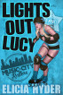 Lights Out Lucy: Roller Derby 101 by Elicia Hyder