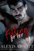 Killing for Her by Alexis Abbott