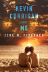 Kevin Corrigan and Me by Jere' M Fishback