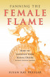 Fanning the Female Flame: How to Increase Your Sexual Desire (Without Changing Partners) by Susan Kay Preslar