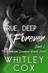 True, Deep and Forever: Part 2 (The Dark and Damaged Hearts Series Book 6) by Whitley Cox