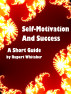 Self-Motivation And Success: A Short Guide by Rupert Whitaker