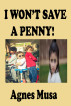 I Won't Save A Penny! by Agnes Musa