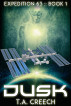 Expedition 63 Book 1: Dusk by T.A. Creech