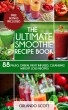 The Ultimate Smoothie Recipe Book by Ashley Sun