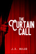 The Curtain Call by J.X. Nulud