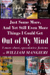 Just Some More, And Yet Still Even More Things I Could Get Out of My Mind by William Mangieri