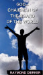 GOD...Chairman of the Board of the World by Raymond Dierker