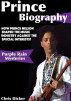 Prince Biography: How Prince Nelson Shaped the Music Industry Against the Special Interests?: Purple Rain Mysteries by Chris Dicker