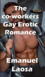 The co-workers Gay Erotic Romance by Emanuel Laosa