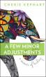 A Few Minor Adjustments: A Memoir of Healing by Cherie Kephart