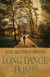 Long Dance Home by Julie Mayerson Brown