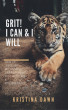Grit: How To  Develop Willpower, Unbreakable Self-Reliance, Have Passion, Perseverance And Grow Guts by Kristina Dawn