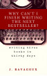 Why Can't I Finish Writing the Next Bestseller : Write Three Books in Thirty Days by J Ravageux
