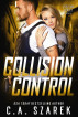 Collision Control (Crossing Forces Book Four) by C.A. Szarek