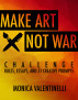 Make Art Not War Challenge: Rules, Essays, and 31 Creative Prompts by Monica Valentinelli