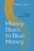 Money Blues to Blue Money: Alchemy for Creating Everlasting Wealth by Ming Chee