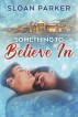Something to Believe In by Sloan Parker